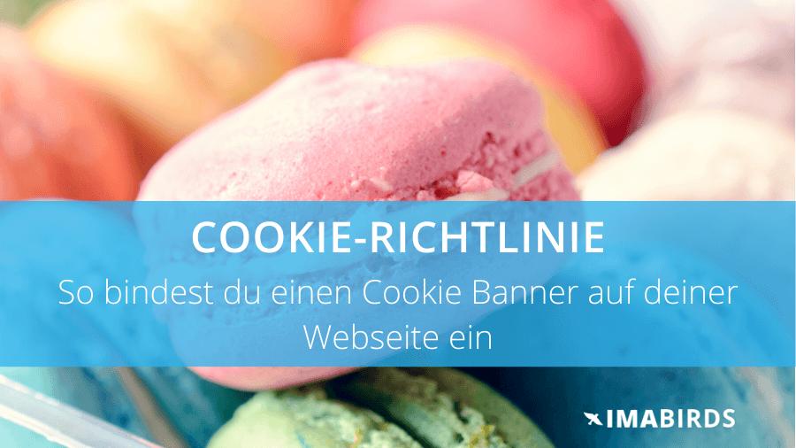 Cookie Richtlinie - Cookie Banner auf Webseite rechtssicher einbinden
