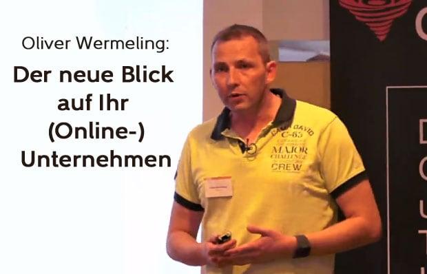 Oliver Wermeling - Der neue Blick auf Ihr (Online-)Unternehmen