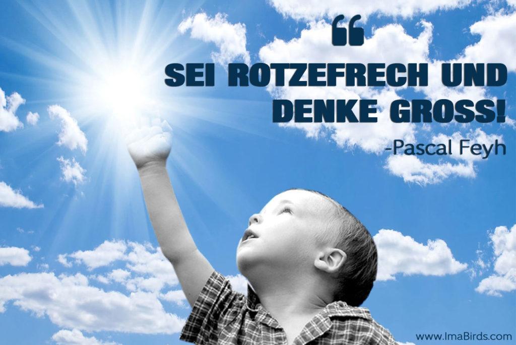 Sei rotzefrech und denke groß - Pascal Feyh