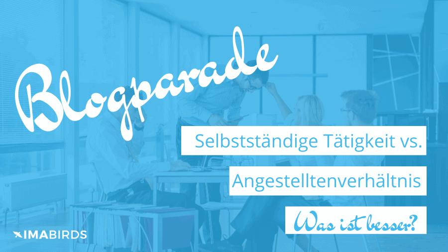Blogparade-Selbstständige Tätigkeit vs. Angestellter - Was ist besser?