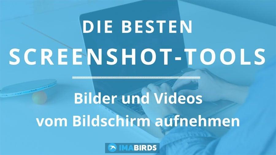 Mit den besten Screenshot Tools - Bildschirmfotos und Videos vom Bildschirm aufnehmen