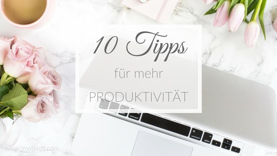 10 Tipps für mehr Produktivität & effektives Arbeiten
