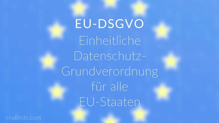 EU-DSGVO - Einheitliche Datenschutz- Grundverordnung für alle EU-Staaten