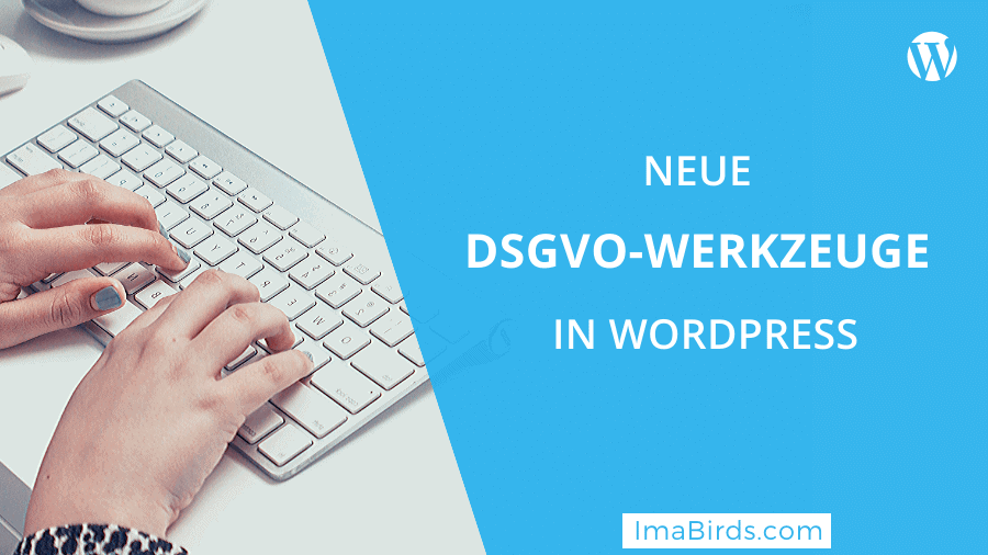 DSGVO-Werkzeuge in WordPress 4.9.6 Beta