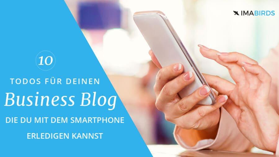 Aufgaben für deinen Business Blog, die du mit dem Smartphone erledigen kannst